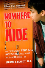 Image of Dr. Jerome Schultz's book - Nowehere to Hide: Why Kids with ADHD and LD Hate School and What We Can Do About It.